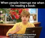 When People Interrupt Me When I'm Reading A...