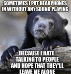 Sometimes I Put Headphones In Without Any Sound...