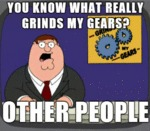 You Know What Really Grinds My Gears? Other People