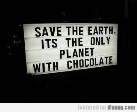 save the earth. its the only planet