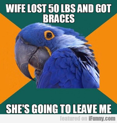 Wife Lost 50 Lbs And Got Braces...