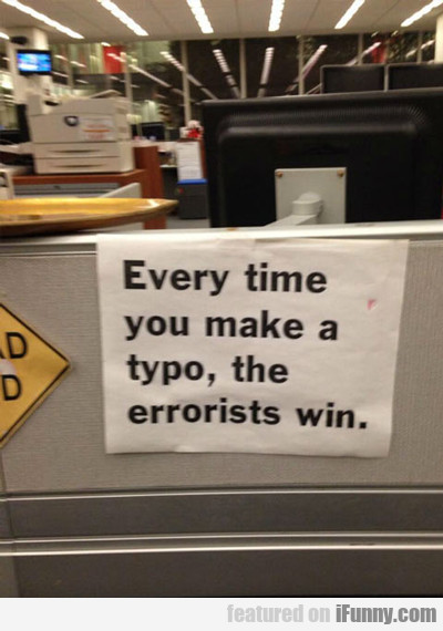 every time you make a typo the errorists win