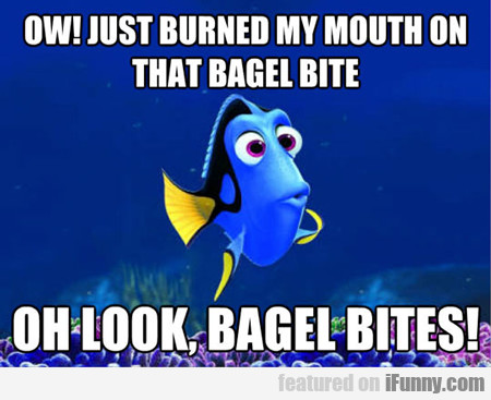ow! just burned my mouth on that bagel bite...