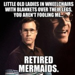 Little Old Ladies In Wheelchairs...