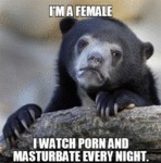 I'm A Female, I Watch Porn And Masturbate...