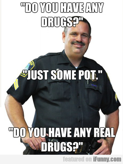 Do You Have Any Drugs?