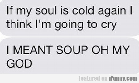 if my soul is cold again