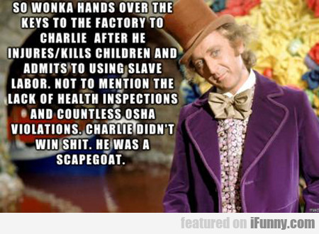 So Wonka Hands Over The Keys To The Factory...
