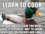 Learn To Cook, Not Only Will It Save You Money...