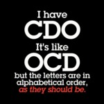 I Have Cdo, It's Like Ocd But The Letters Are In..