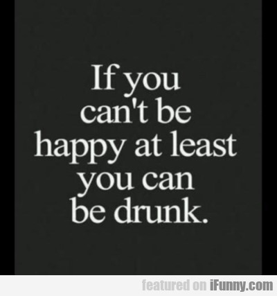 If You Can't Be Happy