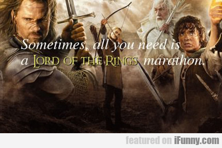 Sometimes All You Need Is A Lord Of The Rings...