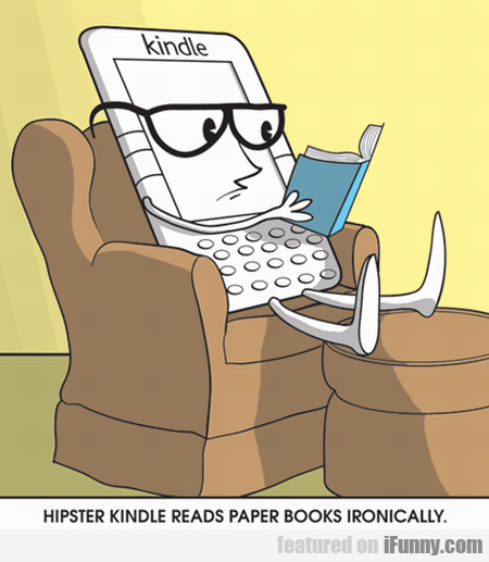 Hipster Kindle Reads Paper Books Ironically