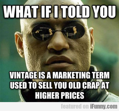 What If I Told You Vintage Is A Marketing...