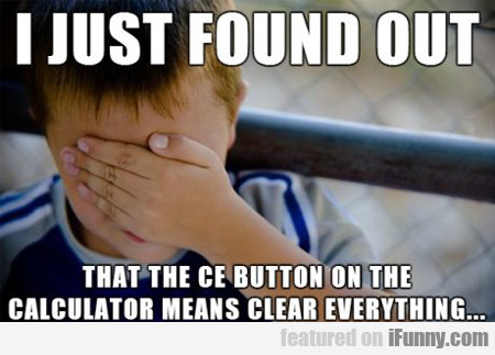 I Just Found Out That The Ce Button...