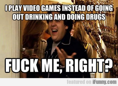 I Play Video Games Instead Of Going Out...