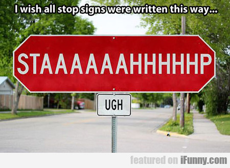 I Wish All Stop Signs Were Written This Way...