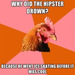 Why Did The Hipster Drown?