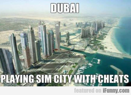 dubai, playing sim city with cheats...