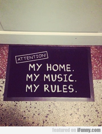 My Home, My Music, My Rules...
