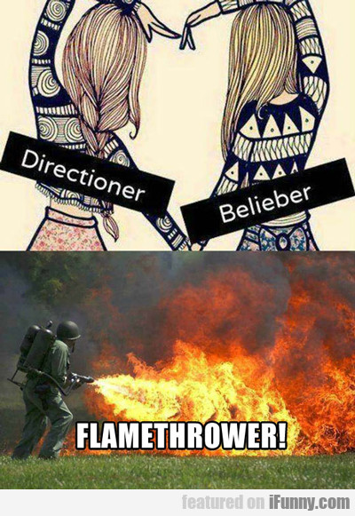 Directioner, Belieber, Flamethrower...