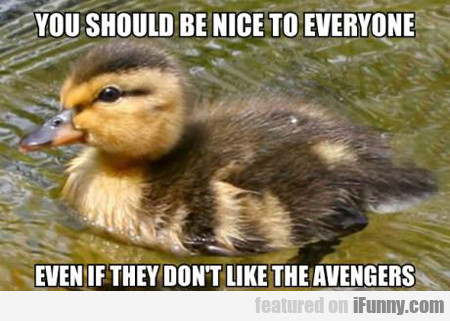 You Should Be Nice To Everyone...