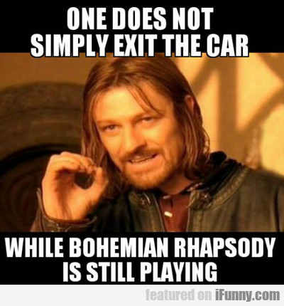 One Does Not Simply Exit The Car...
