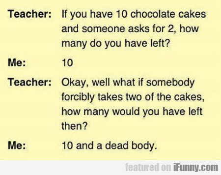 If You Have 10 Chocolate Cakes And Someone...