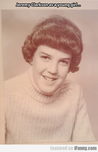 Jeremy Clarkson As A Young Girl...