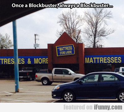 Once A Blockbuster, Always A Blockbuster...