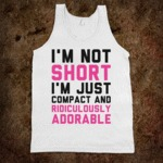I'm Not Short, I'm Just Compact And...
