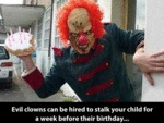 Evil Clowns Can Be Hired To Stalk Your Child...