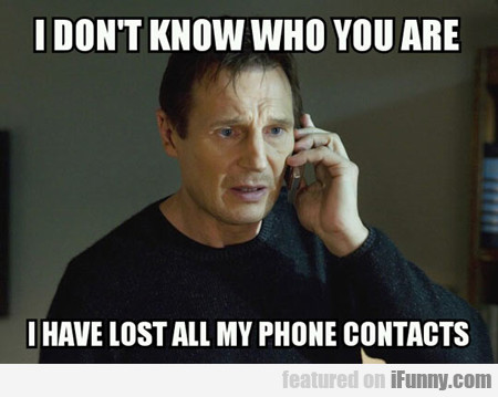 I Don't Know Who You Are, I Lost All My Phone...