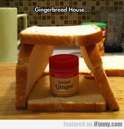 gingerbread house...