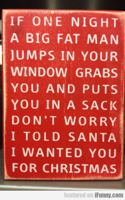 If One Night A Big Fat Man Jumps In Your Window...