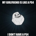 My Girlfriend Is Like A Ps4, I Don't Have A Ps4