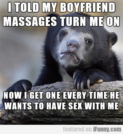 I Told My Boyfriend Massages Turn Me On...