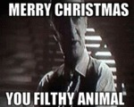 Merry Christmas You Filthy Animal...