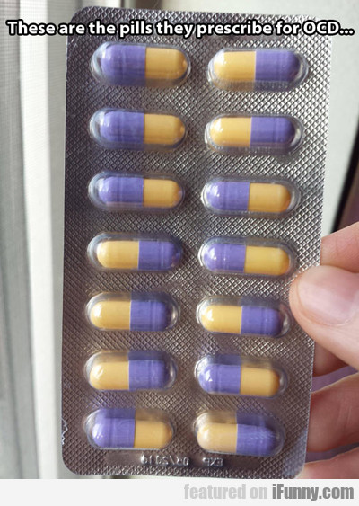 These Are The Pills They Prescribe For Ocd...