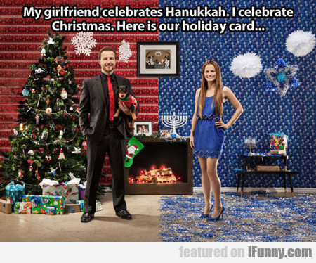 my girlfriend celebrates Hanukkah...