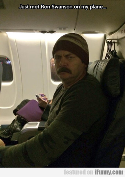 Just Met Ron Swanson On My Plane...