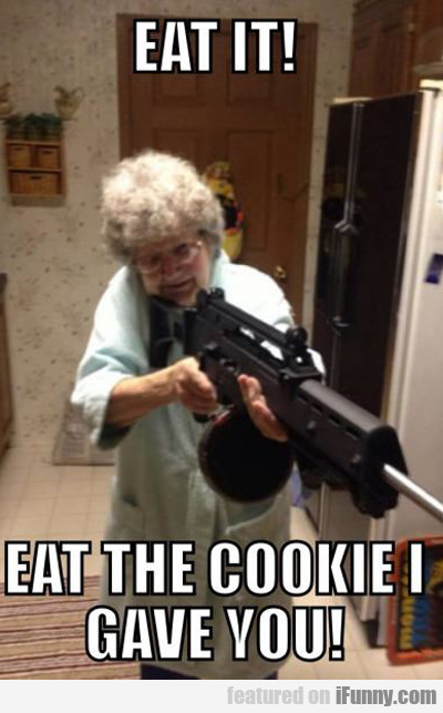 eat it, eat the cookie i gave you...