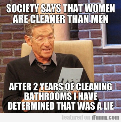 Society Says That Women Are Cleaner Than Men...
