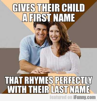 Gives Their Child A First Name That Rhymes...