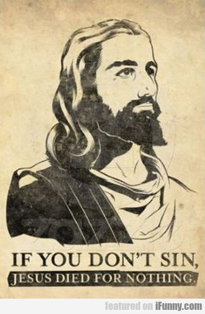 If You Don't Sin, Jesus Died For Nothing