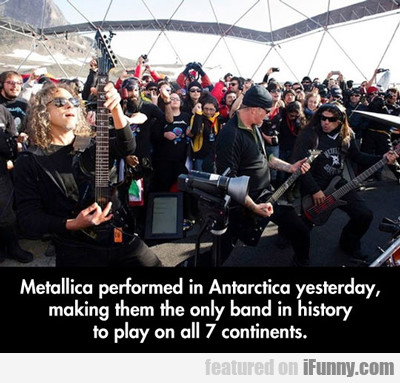 metallica performed in antarctica today...