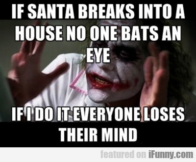 If Santa Breaks Into A House No One Bats An Eye...
