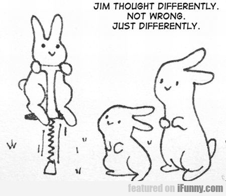 Jim Thought Differently