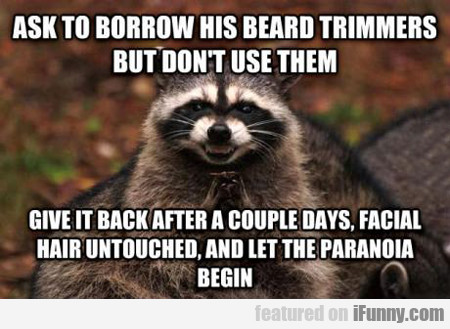 Ask To Borrow His Beard Trimmers...