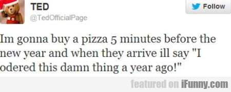 I M Gonna Buy A Pizza 5 Minutes